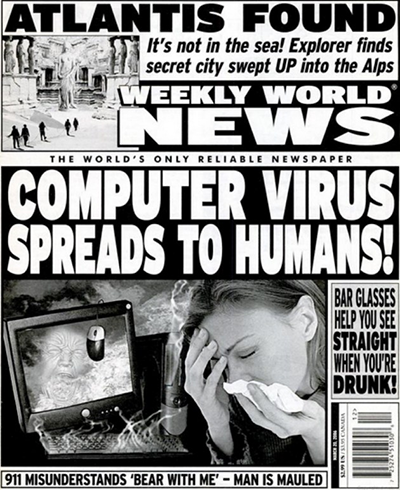 "Tabloid headline: ""Computer Virus Spreads to Humans!"""